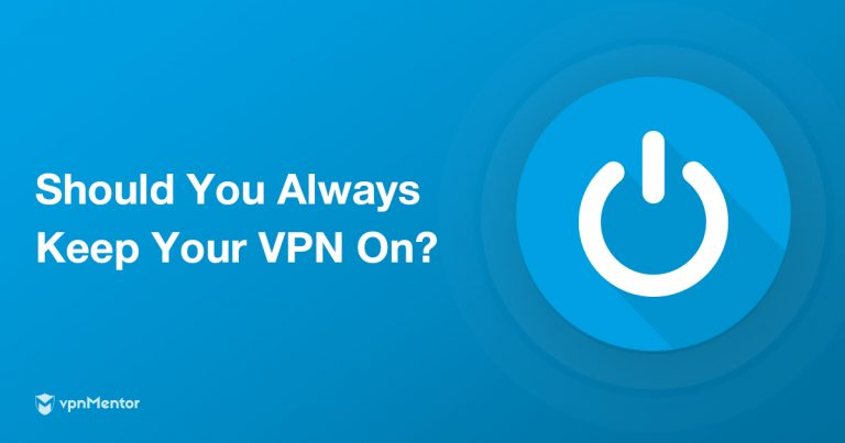 should-you-always-keep-your-vpn-on