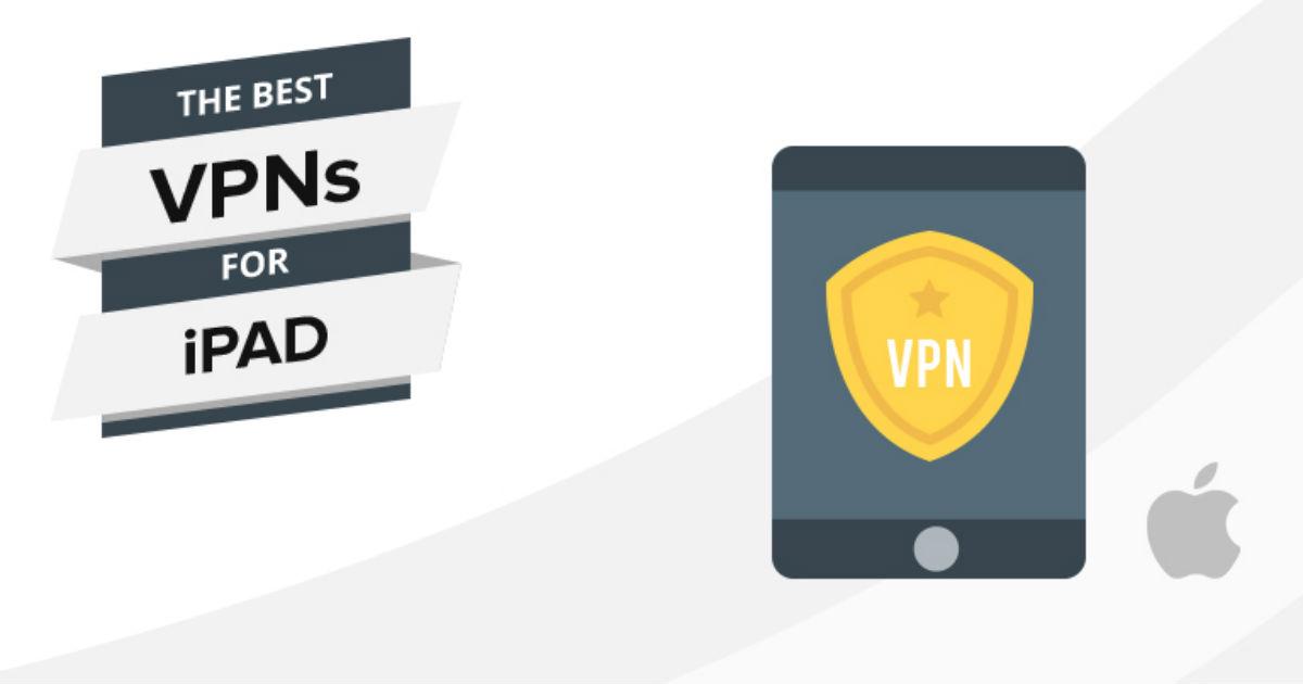 VPN สำหรับ iPad ที่ดีที่สุดในปี 2018