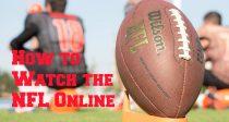 วีธีการรับชม NFL ออนไลน์ ไม่ว่าคุณจะอยู่ที่ใดก็ตาม