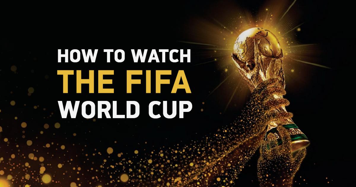 6 วิธีดูฟุตบอลโลก (FIFA World Cup) 2018 จากทุกที่บนโลกและดูได้จริง